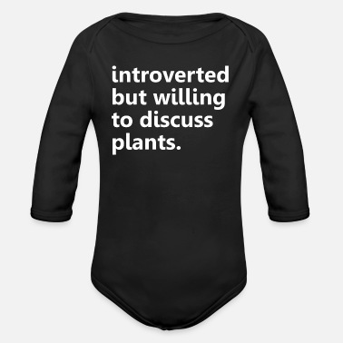House Plant Introverted But Willing To Discuss Plants Quote - Organic Long-Sleeved Baby Bodysuit
