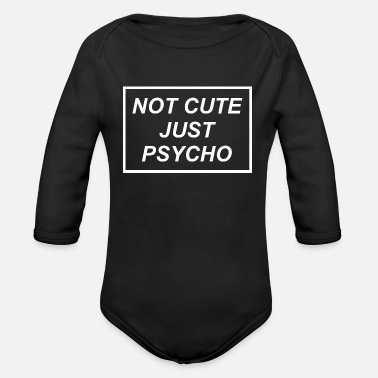 Quote Psycho Quote Not Cute Just Psycho Quote Graphic - Organic Long-Sleeved Baby Bodysuit