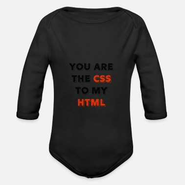 Programmemer You Are The CSS To My Html - web developer love - Organic Long-Sleeved Baby Bodysuit