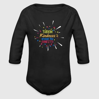 Throw Kindness around like Confetti - Body bébé bio manches longues