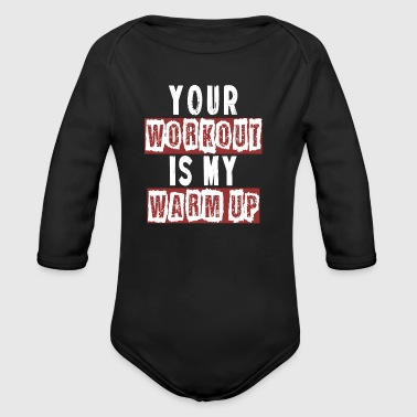 Your Workout is my Warmup Gift Shirt - Baby bio-rompertje met lange mouwen