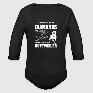 Said Diamonds best Friend.Never owned a Rottweiler - Organic Longsleeve Baby Bodysuit