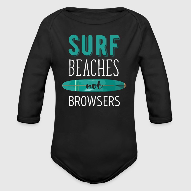 Surf Beaches not Browsers Surfing T-shirt - Organic Longsleeve Baby Bodysuit