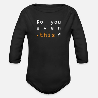 Program-what-you-do Do you even this? - Organic Long-Sleeved Baby Bodysuit
