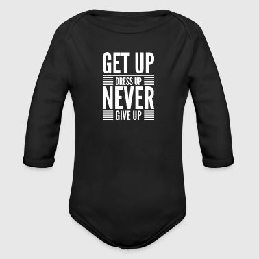 Get Up Dress Up Never Give Up - Body ecologico per neonato a manica lunga
