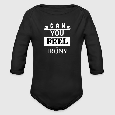 Can you feel the irony design - Organic Longsleeve Baby Bodysuit