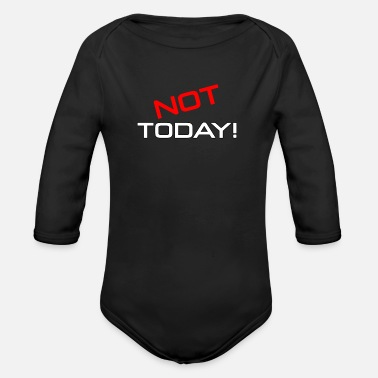 Today not today not today - Organic Long-Sleeved Baby Bodysuit