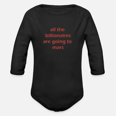 all the billionaires are going to mars - Organic Long-Sleeved Baby Bodysuit