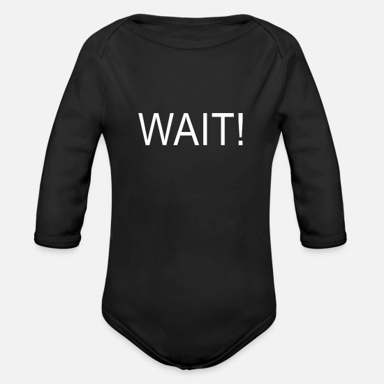 Gift Idea Baby Clothes - Wait! - Organic Long-Sleeved Baby Bodysuit black