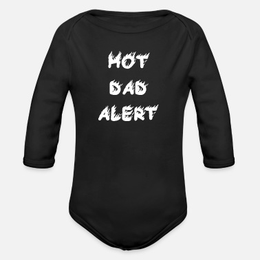 Hot Dad Alert Hot Father Alert Father's Day Gift Idea - Organic Long-Sleeved Baby Bodysuit