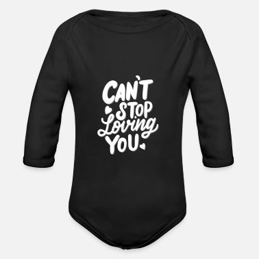 Love You Love saying, Love, Cant Stop loving you - Organic Long-Sleeved Baby Bodysuit