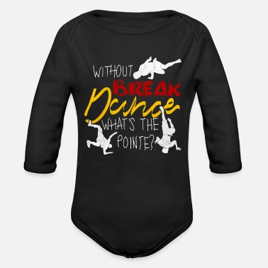 Breakdancing Breakdance Breakdancing Breakdancer BBoy - Organic Long-Sleeved Baby Bodysuit