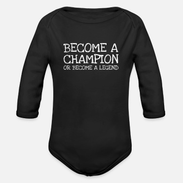 Notentwurf Become A Champion Or Become A Legend - Baby Bio Langarmbody