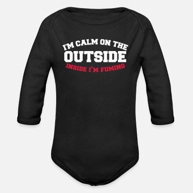 Fume I'm calm on the outside - inside I'm FUMING! - Organic Longsleeve Baby Bodysuit