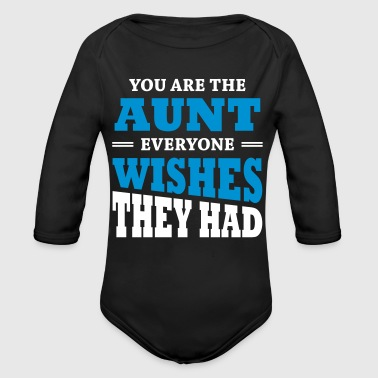 You are the aunt everyone wishes they had - Organic Longsleeve Baby Bodysuit