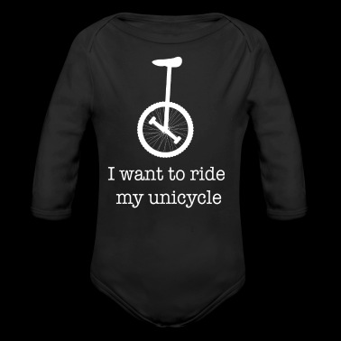 I want to ride my unicycle unicycle / gift idea - Organic Longsleeve Baby Bodysuit
