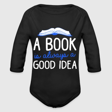 A Book Is Always A Good Idea Book Reading Books - Organic Longsleeve Baby Bodysuit
