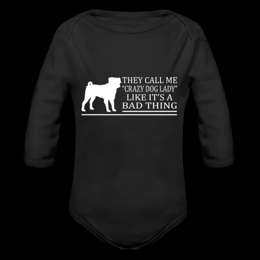 Crazy Dog Lady A Bad Thing - Organic Longsleeve Baby Bodysuit