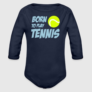 Tennis Born To Play Tennis - Baby Bio-Langarm-Body