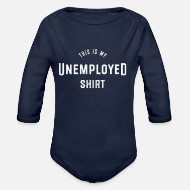 Unemployed This is my unemployed shirt Unemployed - Organic Longsleeve Baby Bodysuit