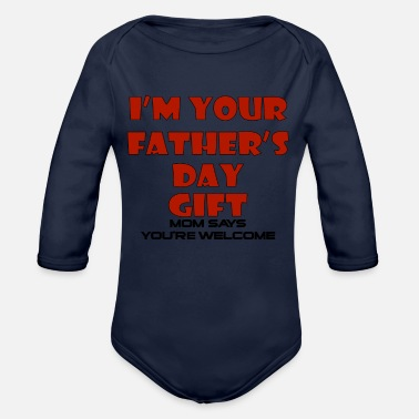 Saying I'm Your Fathers Day Gift - Organic Long-Sleeved Baby Bodysuit