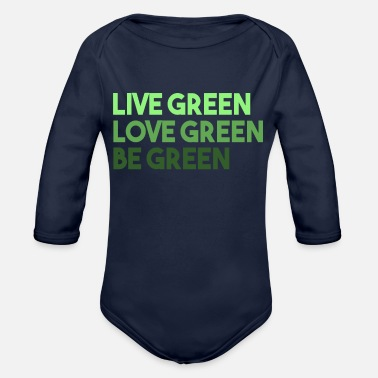 Green Live Green Love Green Be Green - Organic Long-Sleeved Baby Bodysuit