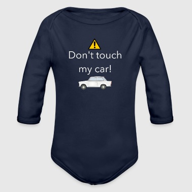 Do not touch my car! Cool saying - Organic Longsleeve Baby Bodysuit