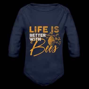 Life is better with Bees bee beekeepers honey - Organic Longsleeve Baby Bodysuit
