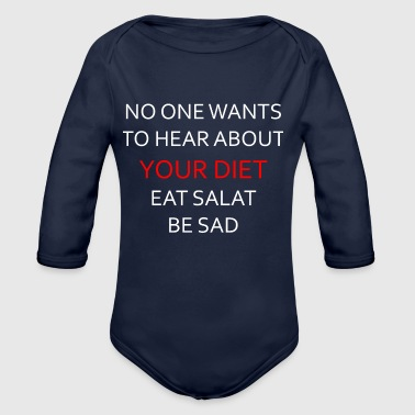 NO ONE WANTS TO HEAR ABOUT YOUR DIET, ANTI-DIET - Organic Longsleeve Baby Bodysuit