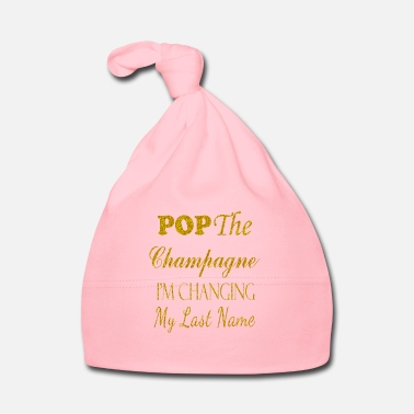 Name Day Pop The Champagne I'm Changing My Last Name - Baby Cap