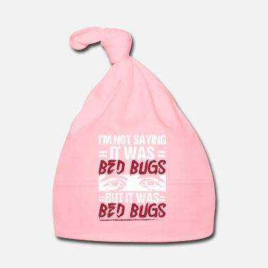Perfect Exterminator Design Quote It Was Bedbugs - Baby Cap