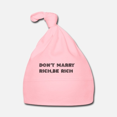 Rich Do not marry rich, be rich - Baby Cap