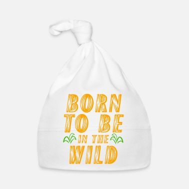 A Perfect Gift For Wild Friends Saying Born To - Baby Cap