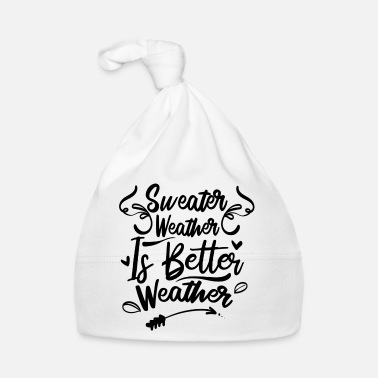 Weather sweater weather better weather - Baby Cap