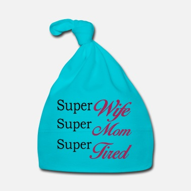 Super Super Mom Super Wife Super Tired - Cappellino neonato