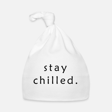Chill stay chilled. - Baby Cap