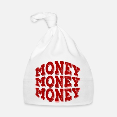 Money-grubbing Money money money - Baby Cap