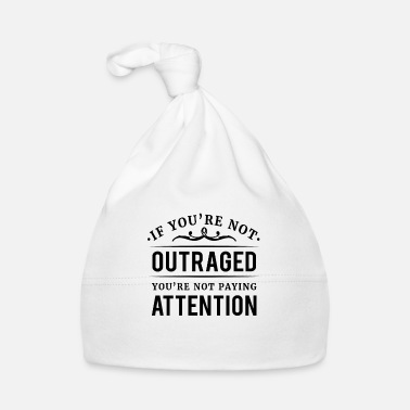 Démocratie If you're not outraged you're not paying attention - Bonnet Bébé