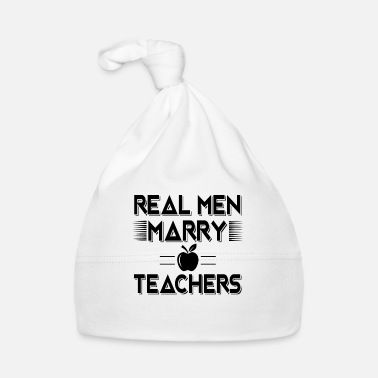 Fun Real men marry teachers - fun school gift - Bonnet Bébé