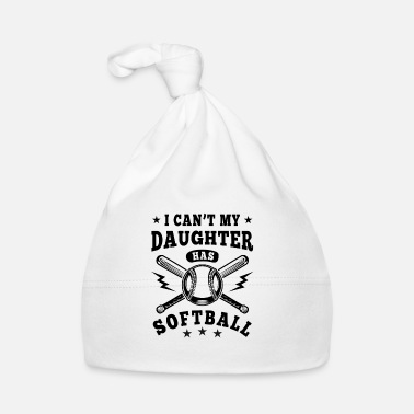 Softball I can't my daughter has Softball - Baby Cap