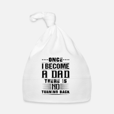 Daddy Once i become a dad there is no turning back - Bonnet Bébé