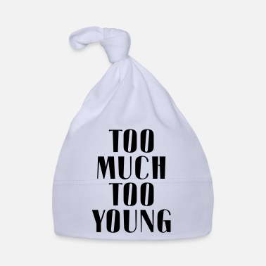 Too Much TOO MUCH TOO YOUNG - Babymütze