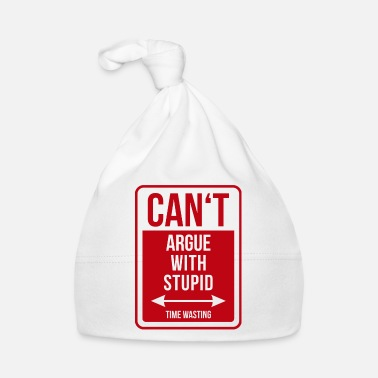 Idiot Can't argue with stupid time wasting - cool quote - Bonnet Bébé