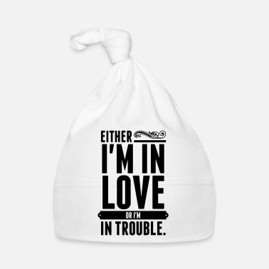 I Am In Either I am in love or I am in trouble_T-Shirt fun - Babymütze
