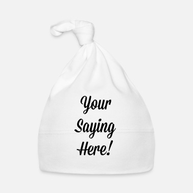 Slogan YOUR SLOGAN HERE - Cappellino neonato