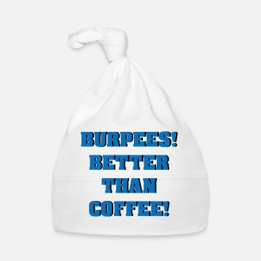 Start BURPEES BETTER THAN COFFEE! - Baby Cap