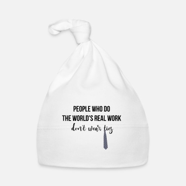 Wear People who do the world's real work - Baby Cap