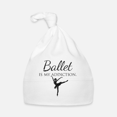 Dipendenza Ballet Is My Addiction Idea regalo danza balletto - Cappellino neonato