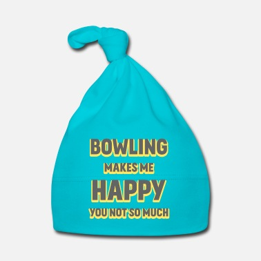 Bowling Makes Me Happy You Not So Much - Baby Cap