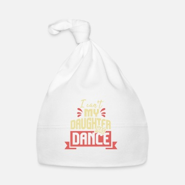 Gifts Ideas I Cant My Daughter Has Dance Funny Dance Lover - Babymütze